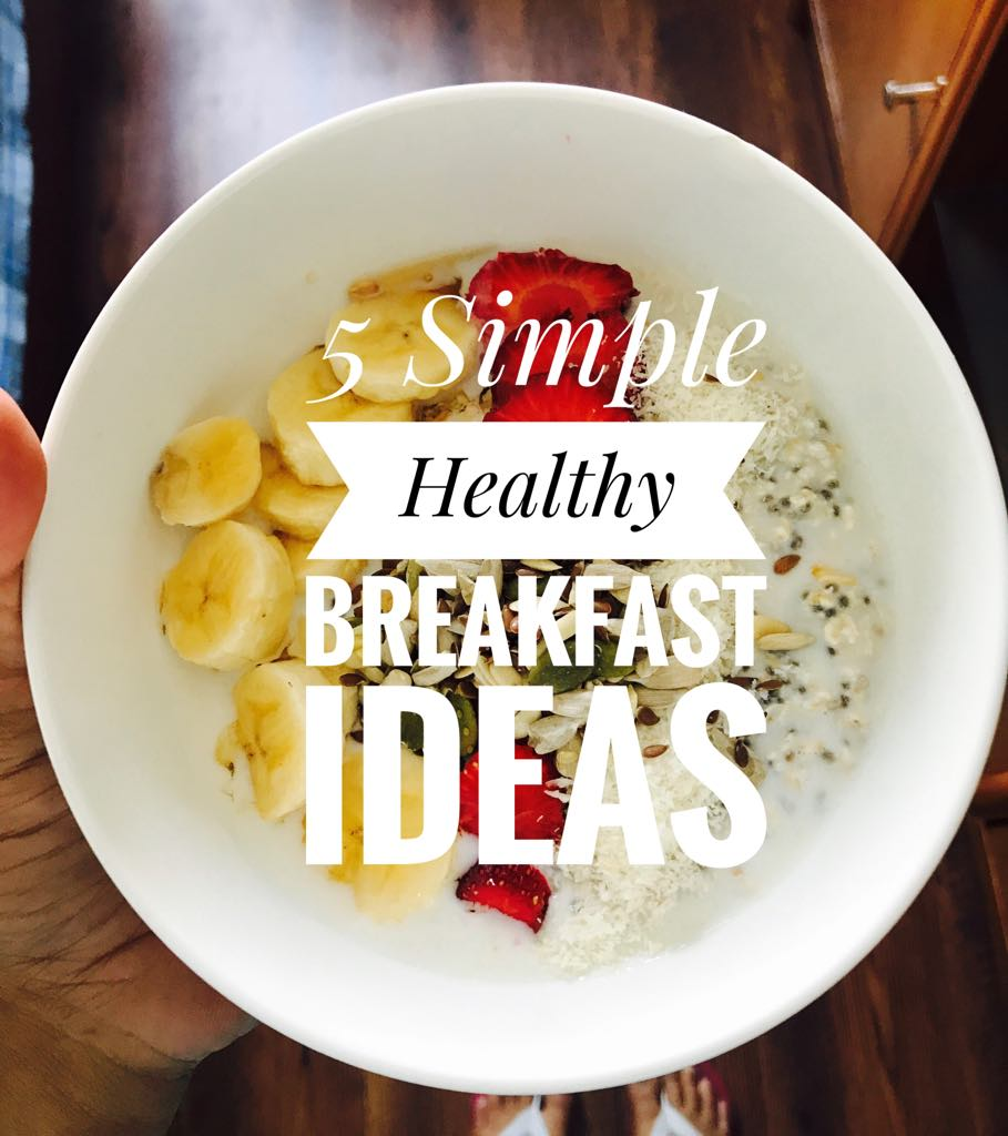 5 Simple Healthy Breakfast Ideas (That take not more than 5 Minutes)
