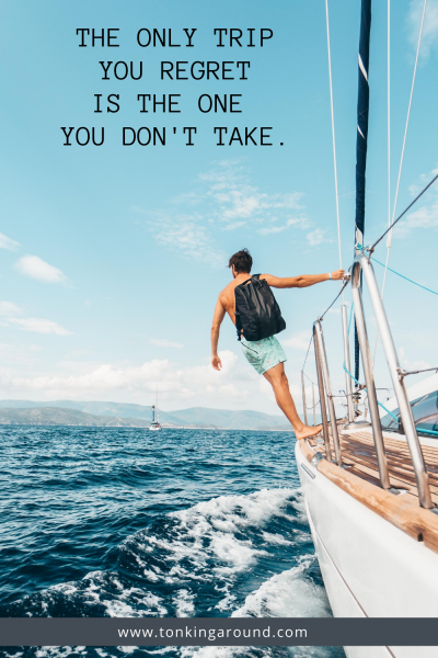 THE ONLY TRIP YOU REGRET IS THE ONE YOU DON'T TAKE.