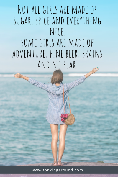 Not all girls are made of sugar, spice and everything nice. Some are made of adventure, fine beer, brains and no fear.