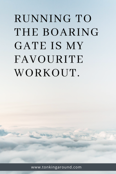 running to the boarding gate is my favourite workout.