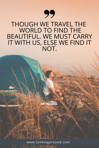 Though we travel the world to find the beautiful. We must carry it with us, else we find it not.