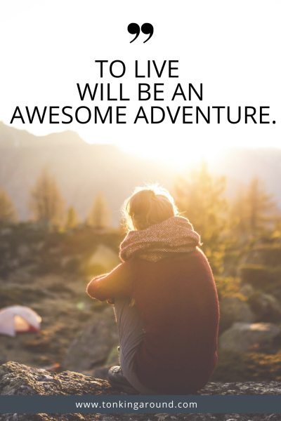 To live will be an awesome adventure.