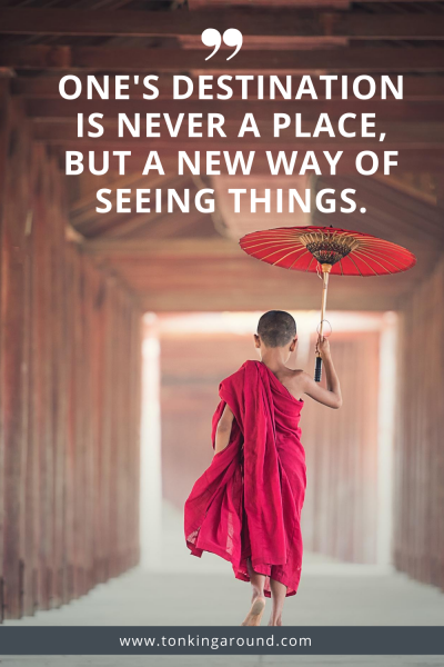 ONE'S DESTINATION IS NEVER A PLACE, BUT A NEW WAY OF SEEING THINGS.