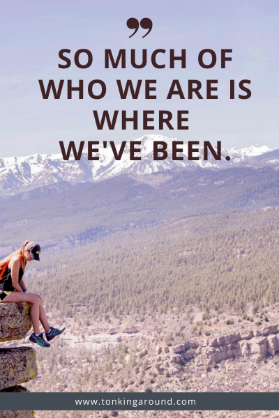 So much of who we are is where we've been.