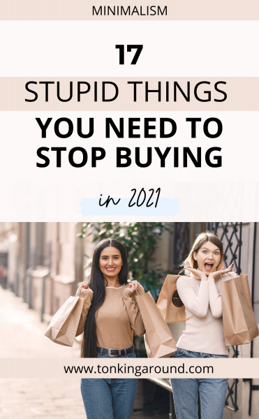 things is topped buying as a minimalist. here are things you need to stop buying if you want to get started with minimalism. 17 stupid things you need to stop buying in 2021 #minimalism #thingstostopbuying #minimalist
