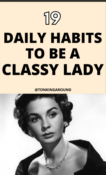 Ever wonder what habits classy women have in common ? Here are 19 daily habits that will help you be a classy lady.