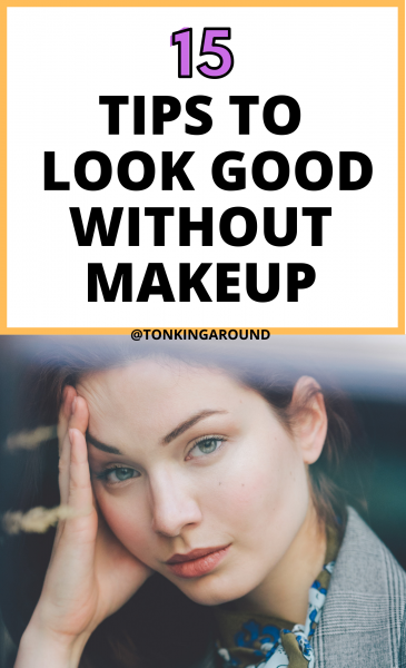 15 tips to look good without makeup. How to look good without putting on any make up and how to look good every single day.