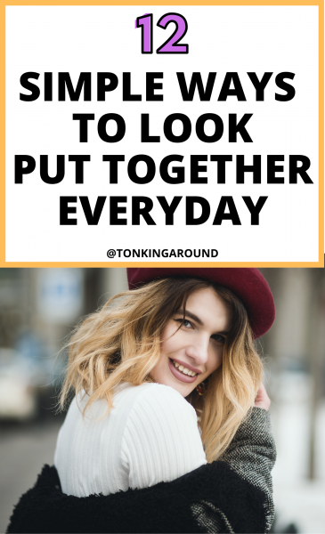 12 simple ways to look put together every single day. look more put together with these simple lifestyle tips. Easy ways to look more chic and to look like you have put in efforts.