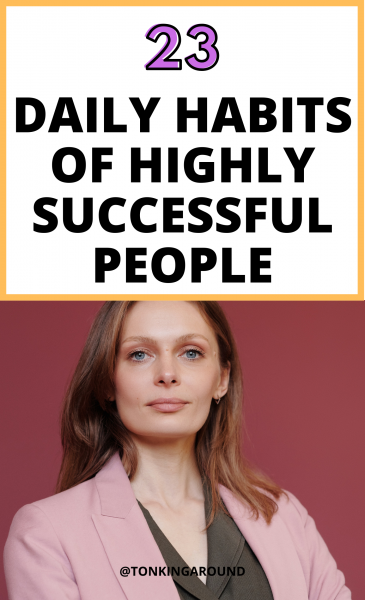 23 daily habits of highly successful people you need to adopt today. Personal development habits to be successful. Lifestyle habits that will help you level up and change you life.